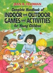 Complete handbook of indoor and outdoor games and activities for young children by Jean R. Feldman