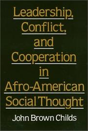 Cover of: Leadership, conflict, and cooperation in Afro-American social thought by John Brown Childs