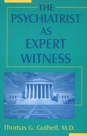 The psychiatrist as expert witness by Thomas G. Gutheil