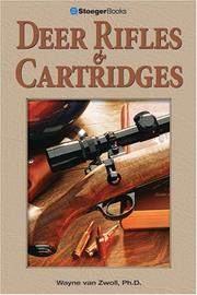 Deer Rifles and Cartridges by Wayne Van Zwoll