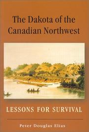 The Dakota of the Canadian northwest by Peter Douglas Elias