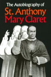 The autobiography of St. Anthony Mary Claret by Claret y Clará, Antonio María Saint