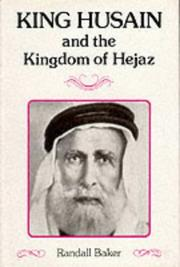 King Husain and the Kingdom of Hejaz by Randall Baker