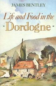 Life and food in the Dordogne by James Bentley