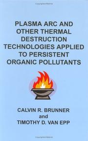 Plasma arc and other thermal destruction technologies applied to persistent organic pollutants by Calvin R. Brunner