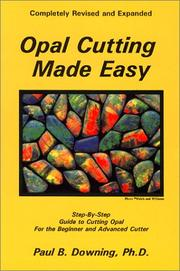 Opal cutting made easy by Downing, Paul B. Ph.D.