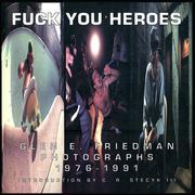 Fuck you heroes by Glen E. Friedman