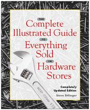 The complete illustrated guide to everything sold in hardware stores by Steve Ettlinger
