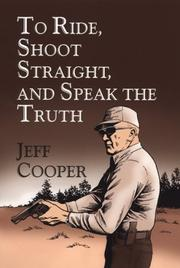 To ride, shoot straight, and speak the truth by Jeff Cooper