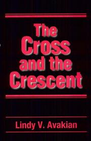 The cross and the crescent by Lindy V. Avakian