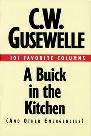 A Buick in the Kitchen (and Other Emergencies) by C. W. Gusewelle
