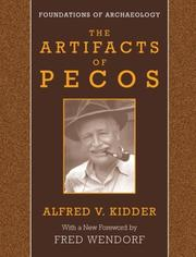 The artifacts of Pecos by Alfred Vincent Kidder
