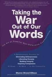 Taking the War Out of Our Words:The Art of Powerful Non-Defensive Communication by Sharon Ellison