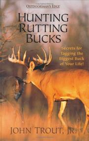 Hunting Rutting Bucks by John, Jr. Trout