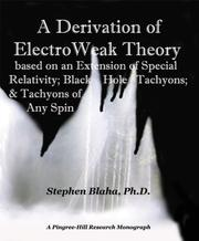 A Derivation of ElectroWeak Theory based on an Extension of Special Relativity; Black Hole Tachyons; & Tachyons of Any Spin PDF