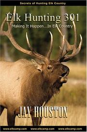 Elk Hunting 301, Making It Happen in Elk Country PDF