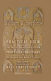 Practical View of the Prevailing Religious System of Professed Christians in the Higher and Middle Classes in this Country Contrasted with Real Christianity PDF