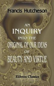 An inquiry into the original of our ideas of beauty and virtue by Francis Hutcheson