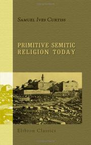Primitive Semitic religion today by Samuel Ives Curtiss