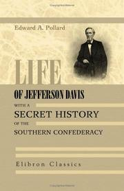 Life of Jefferson Davis, with a Secret History of the Southern Confederacy, gathered behind the scenes in Richmond PDF