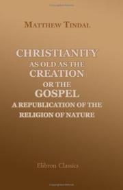 Christianity as old as the creation by Matthew Tindal