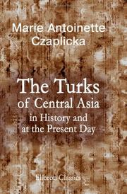 The Turks of Central Asia in history and at the present day by Marie Antoinette Czaplicka