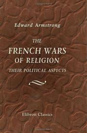 The French wars of religion: their political aspects by Edward Armstrong