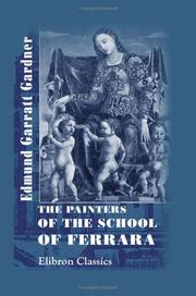 The painters of the school of Ferrara by Edmund Garratt Gardner