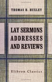 Lay sermons, addresses, and reviews by Thomas Henry Huxley