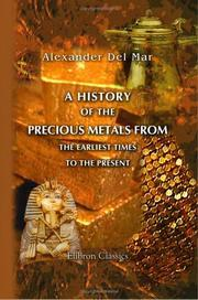 A history of the precious metals from the earliest times to the present by Alexander Del Mar