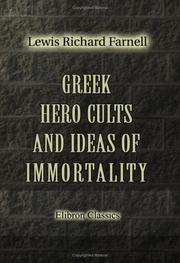Greek hero cults and ideas of immortality by Lewis Richard Farnell