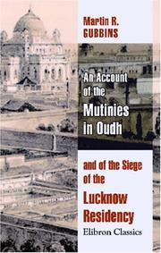 An account of the mutinies in Oudh and of the siege of the Lucknow Residency by Martin Richard Gubbins