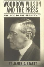 Woodrow Wilson and the press by James D. Startt