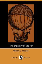 The Mastery of the Air by William J. Claxton