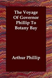 The voyage of Governor Phillip to Botany Bay by Arthur Phillip