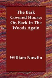 The bark covered house, or, Back in the woods again by William Nowlin