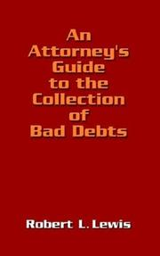 An attorney&#39;s guide to the collection of bad debts by Robert L. Lewis