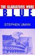 The Gladiators Wore Blue PDF