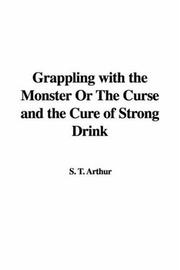 Grappling with the Monster or the Curse and the Cure of Strong Drink PDF