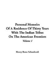 Personal memoirs of a residence of thirty years with the Indian tribes on the American frontiers by Henry Rowe Schoolcraft