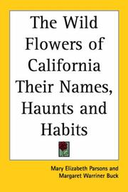 The Wild Flowers Of California Their Names, Haunts And Habits PDF