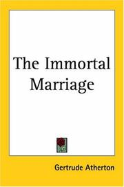 The Immortal Marriage by Gertrude Atherton, Gertrude Franklin Horn Atherton