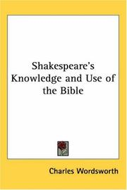 Shakespeare's Knowledge and Use of the Bible by Charles Wordsworth