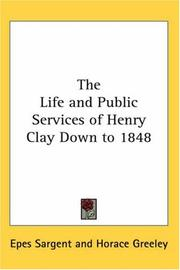 The life and public services of Henry Clay, down to 1848 by Epes Sargent