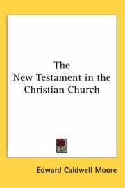 The New Testament in the Christian church by Moore, Edward Caldwell