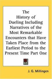 The History of Dueling Including Narratives of the Most Remarkable Encounters that Have Taken Place from the Earliest Period to the Present Time Part One PDF