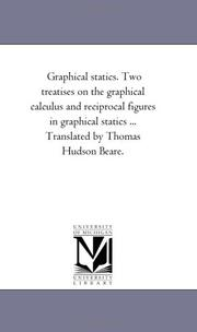 Graphical statics. Two treatises on the graphical calculus and reciprocal figures in graphical statics ... Translated by Thomas Hudson Beare PDF