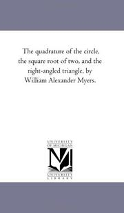 The quadrature of the circle, the square root of two, and the right-angled triangle, by William Alexander Myers PDF