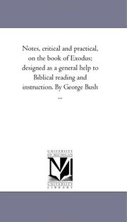 Notes, critical and practical, on the book of Exodus: designed as a general help to Biblical reading and instruction. By George Bush .. PDF
