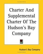 Charter and supplemental charter of the Hudson's Bay Company by Hudson's Bay Company.